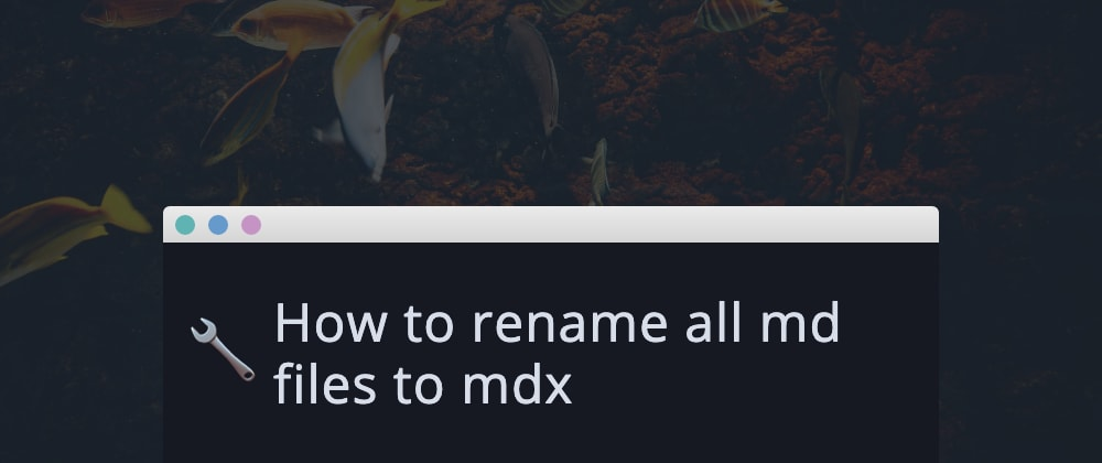 Cover image for How to rename all md files to mdx