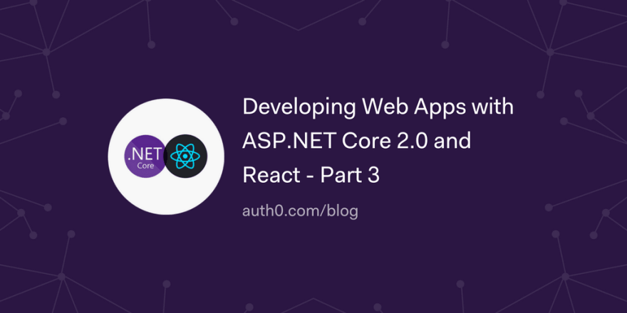 Developing Web Apps with ASP.NET Core 2.0 and React - Part 3<br>