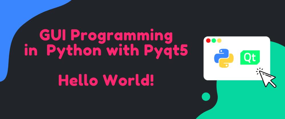 Cover image for PyQt5 Tutorial - Hello World!