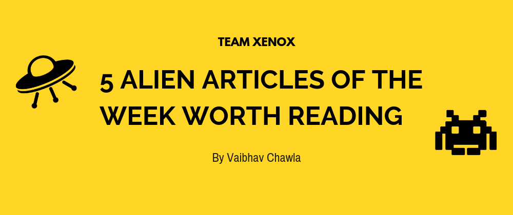 Cover image for 5 Alien Articles of the Week Worth Reading 👽📖