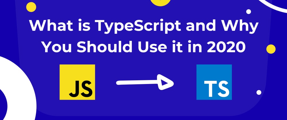 Cover image for What is TypeScript and Why You Should Use it in 2020