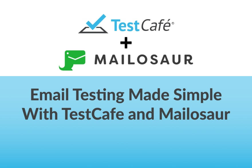 Email Testing Made Simple With TestCafe and Mailosaur