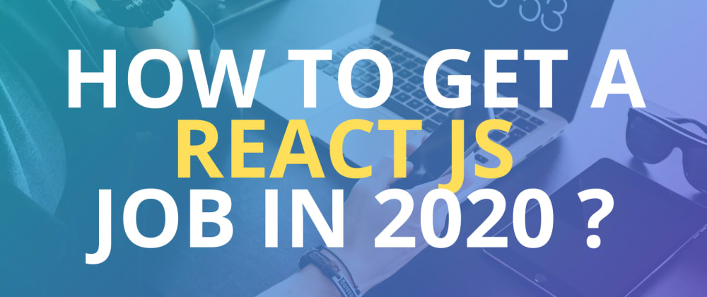 Cover image for How to get a React JS job in 2020 ?