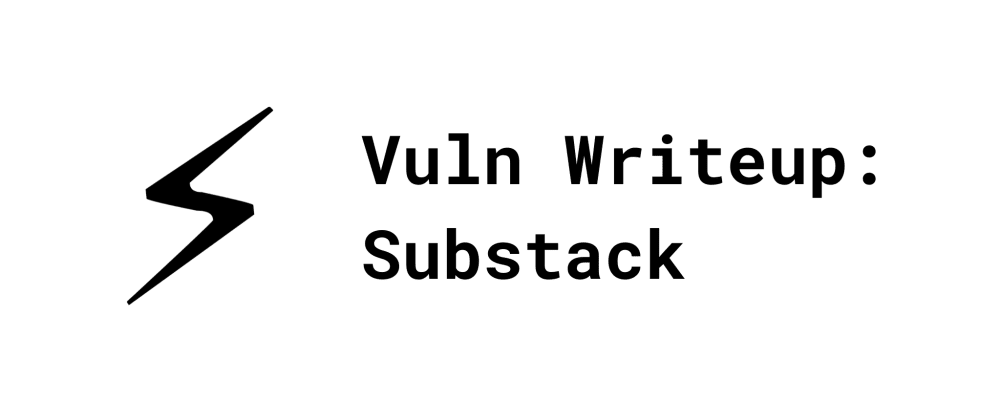 Cover image for Substack Open URL Redirection / Reflected XSS Vulnerability Writeup