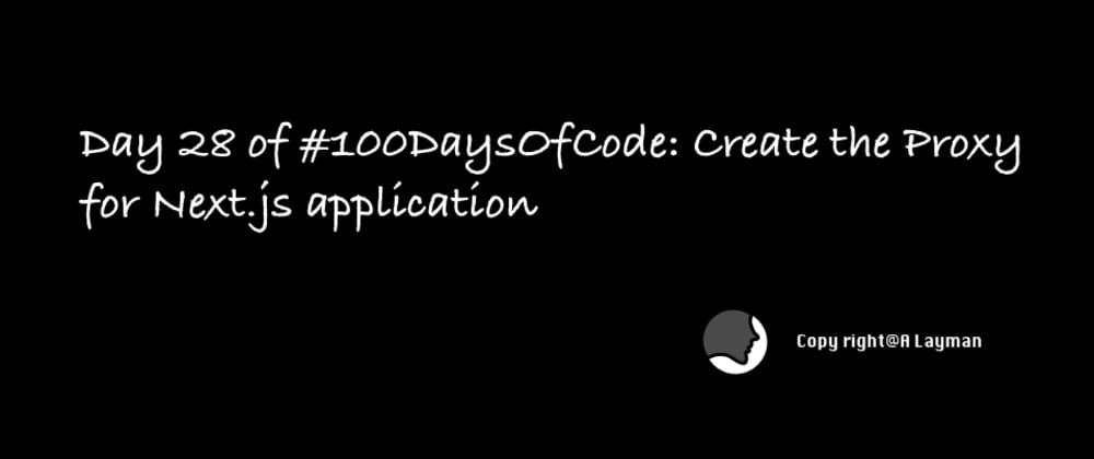 Cover image for Day 28 of #100DaysOfCode: Create the Proxy for Next.js application
