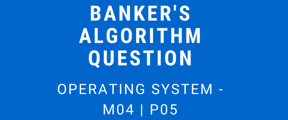 Cover image for Banker's Algorithm Question | Operating System - M04 P06