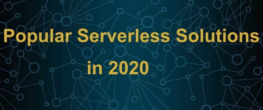Cover image for Some popular Serverless solutions to know in 2020