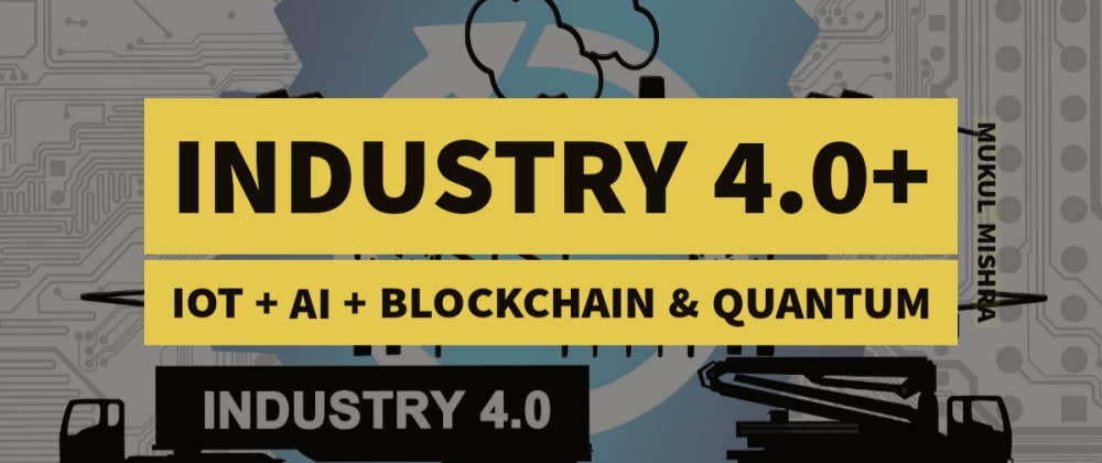 Cover image for Industry 4.0+ | IOT, ML & BLOCKCHAIN
