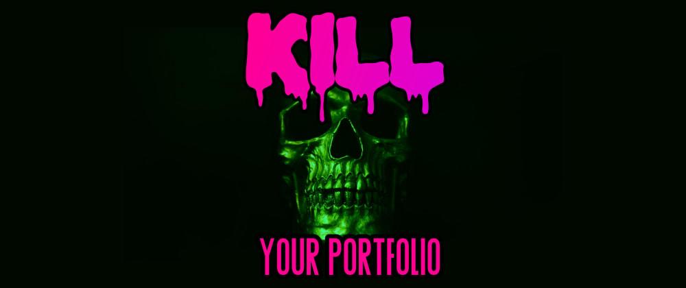 Cover image for Kill Your Web Dev Portfolio ☠️