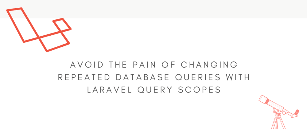 Cover image for Avoid The Pain of Repeated Database Queries With Laravel Query Scopes