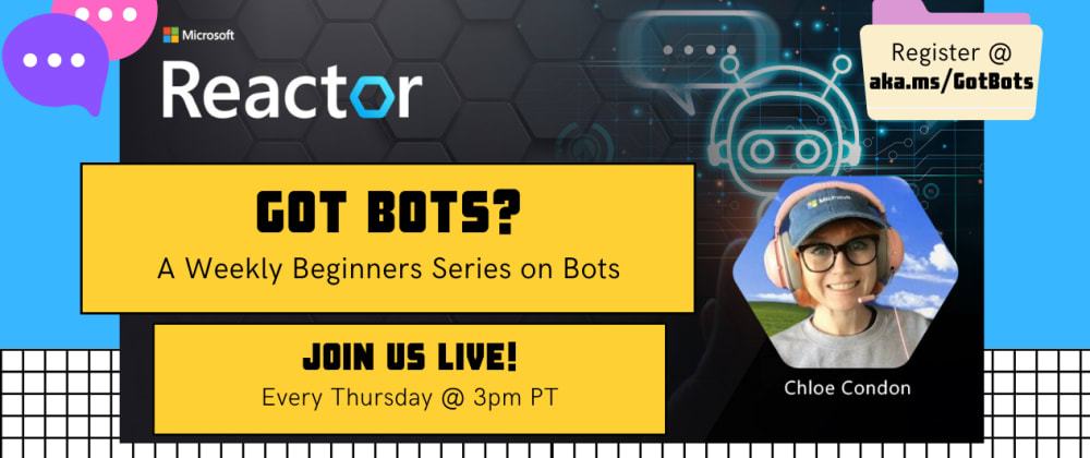 Cover image for Got Bots?: A Weekly Bots Series with the Microsoft Reactor