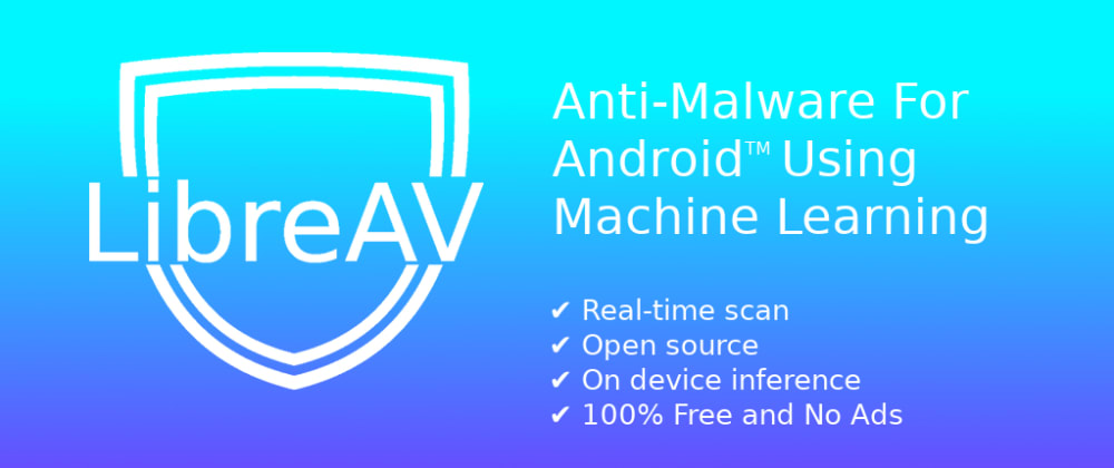 Cover image for LibreAV - Free And Open-Source Anti-Malware For Android Using Machine Learning