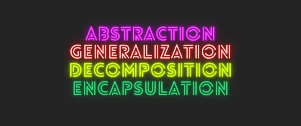 Cover image for Let's remember the concept of Abstraction,  Generalisation, Decomposition and Encapsulation in one go!