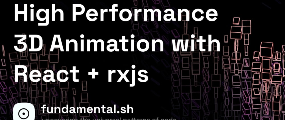 Cover image for High Performance 3D Animation with React + rxjs