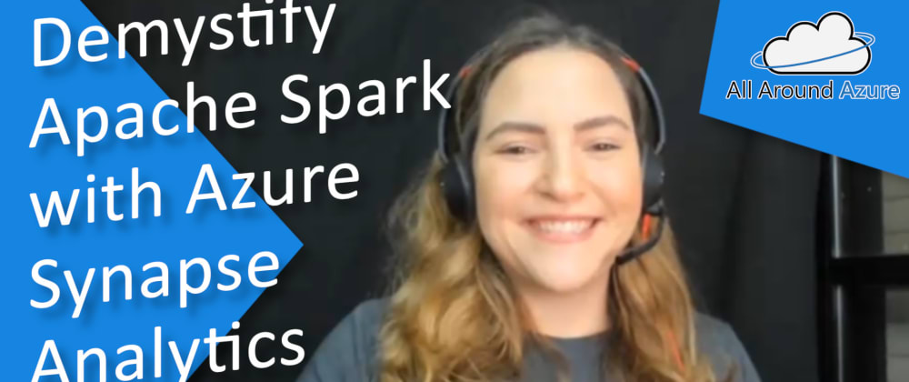 Cover image for Demystify Apache Spark with Azure Synapse Analytics