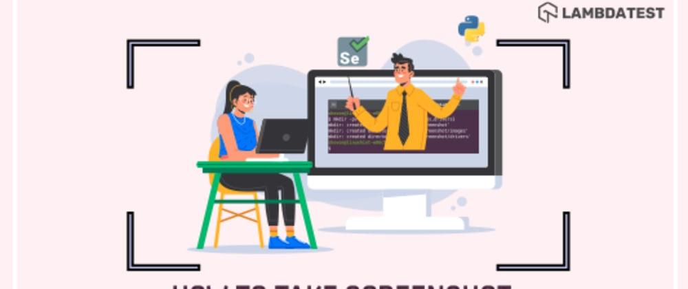 Cover image for How To Take A Screenshot Using Python & Selenium?
