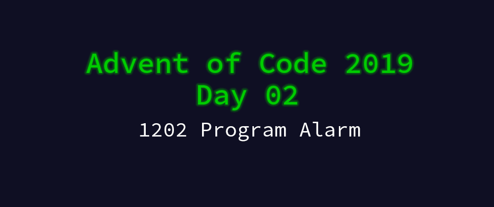 Cover image for Advent of Code 2019 Solution Megathread - Day 2: 1202 Program Alarm