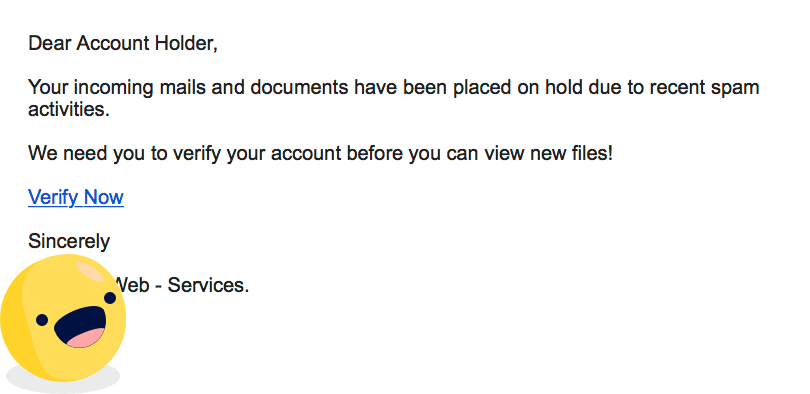 Dear account holder, your incoming mails have been placed on hold. We need you to verify your account before you can view new files! click here to verify now