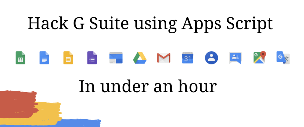 Cover image for Hack G Suite using Apps Script — in under an hour.