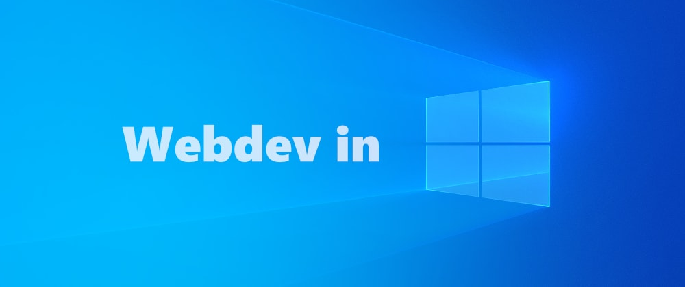 Cover image for Web development in Windows 10 (without WSL)