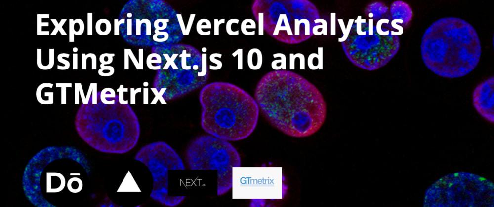 Cover image for Exploring Vercel Analytics Using Next.js 10 and GTMetrix