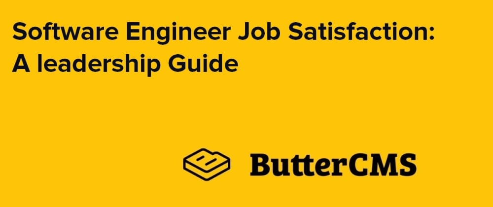Cover image for Software Engineer Job Satisfaction: A leadership Guide
