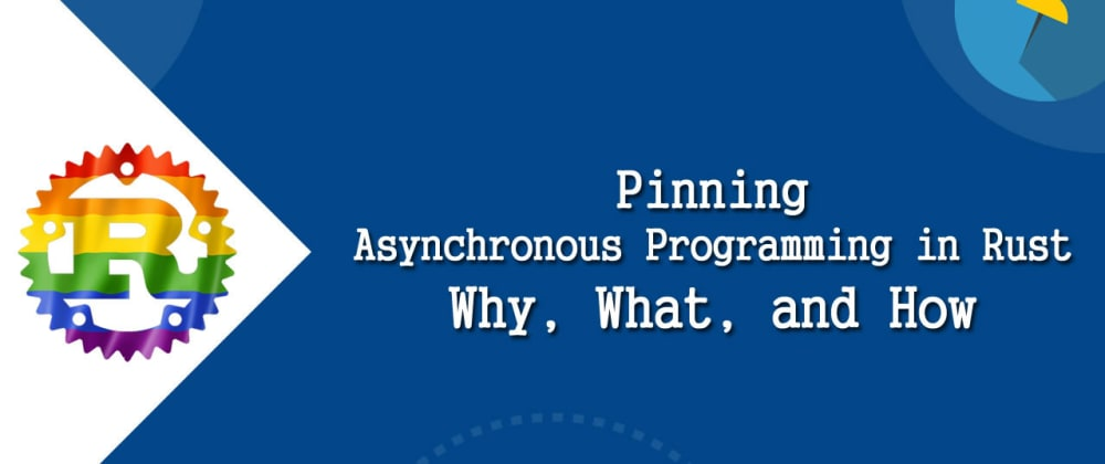 Cover image for Pinning - Asynchronous Programming in Rust: Why, What, and How