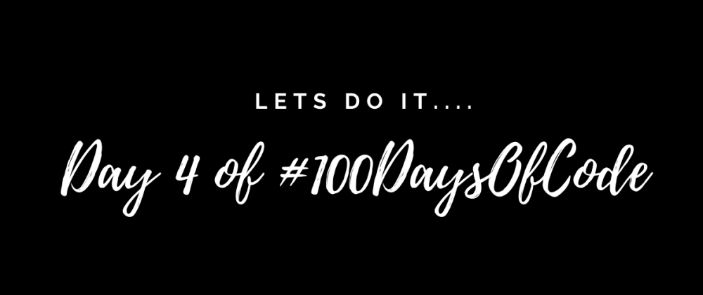 Cover image for Day 4 of #100DAYSOFCODE