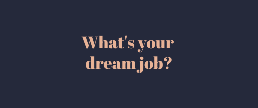 Cover image for What's your dream job?