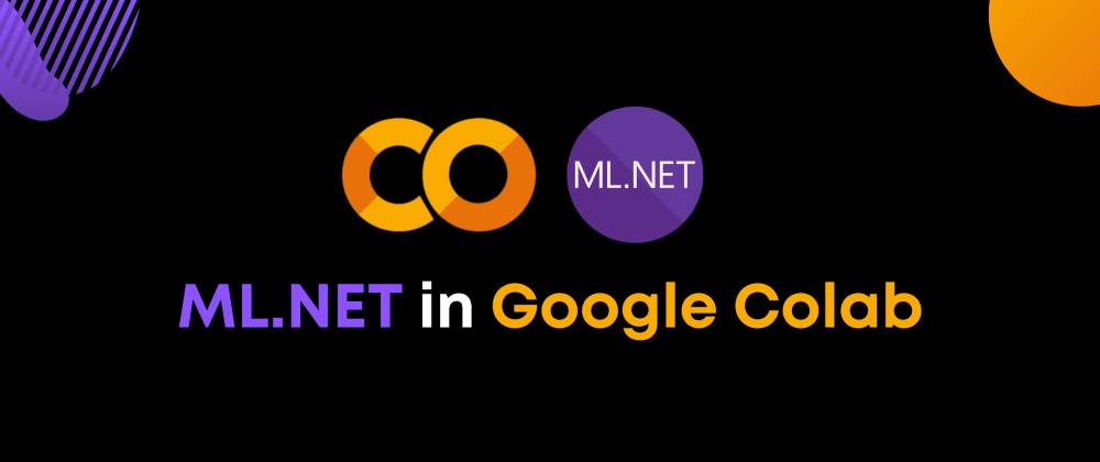 Cover image for ML.NET in Google Colab