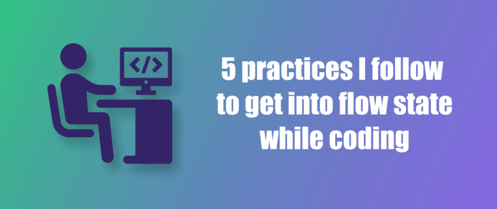 Cover Image for 5 practices I follow to get into Flow State while coding