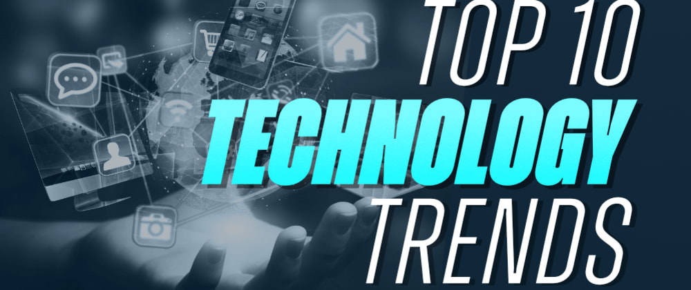 Cover image for Top 10 Technology Trends of 2021