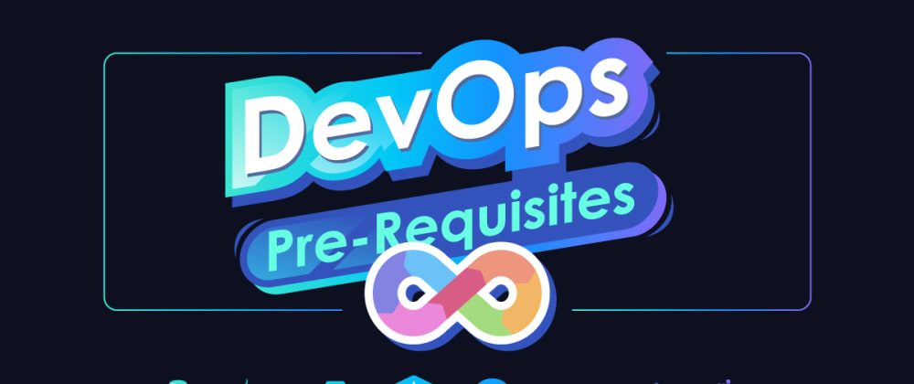 Cover image for Pre-Requisites to Learn DevOps