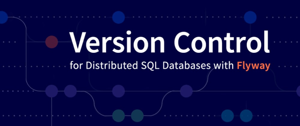 Cover image for Version Control for Distributed SQL Databases with Flyway