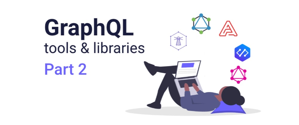 Cover image for GraphQL tools & libraries pt. 2
