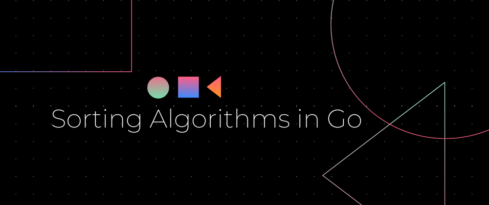 Cover image for Sorting Algorithms in Go