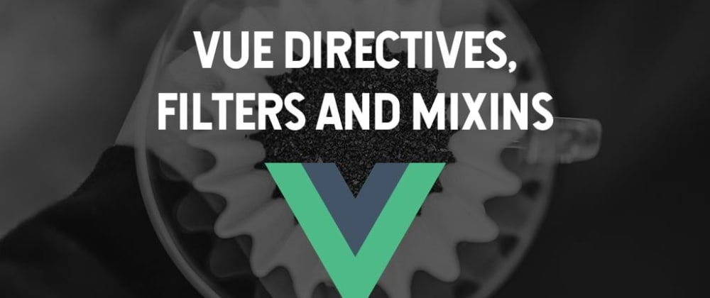 Cover image for Advanced Vue Features: Directives, Filters, and Mixins