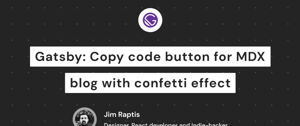 Cover image for Gatsby MDX: Copy code button with confetti effect
