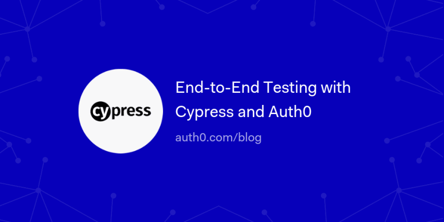End-to-End Testing with Cypress and Auth0