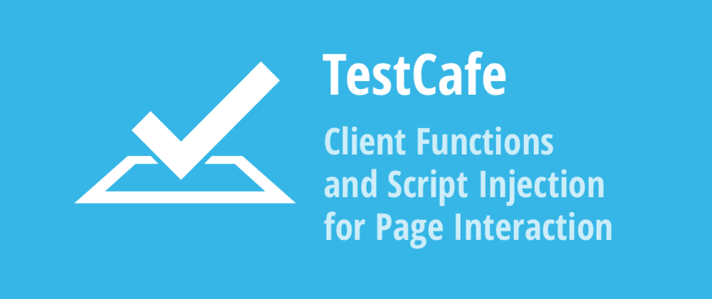 Cover image for Client Functions and Script Injection for Page Interaction