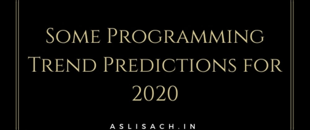 Cover image for 6 Programming Trend Predictions for 2020