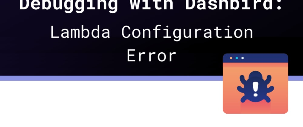 Cover image for Debugging with Dashbird: Lambda Configuration Error