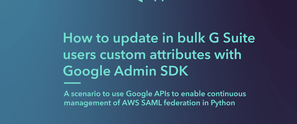 Cover image for How to update in bulk G Suite users custom attributes with Google Admin SDK