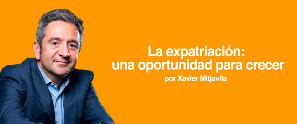 Cover image for La expatriación: una oportunidad para crecer, por Xavier Mitjavila