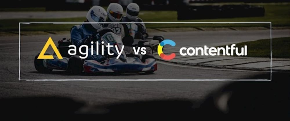 Cover image for Agility CMS vs Contentful: Which Headless CMS is Right for You?