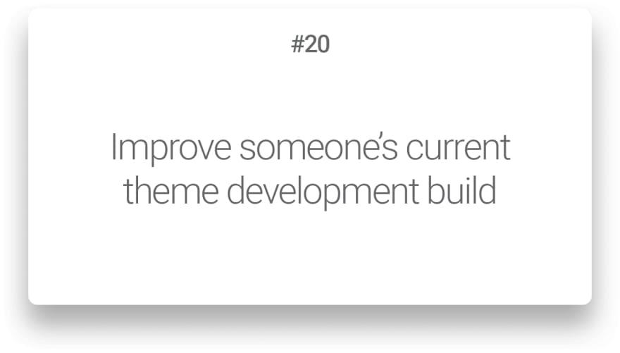 Improve someone's current theme development build