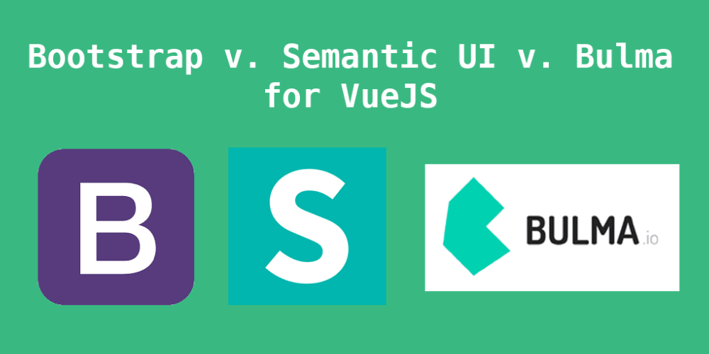 Bootstrap vs Semantic UI vs Bulma for VueJS - DEV Community 👩 💻👨 💻