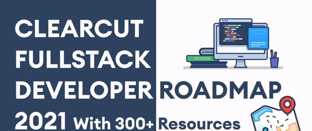 Cover image for ClearCut Fullstack Developer Roadmap 2021 with 300+ Resources 🤩🚀