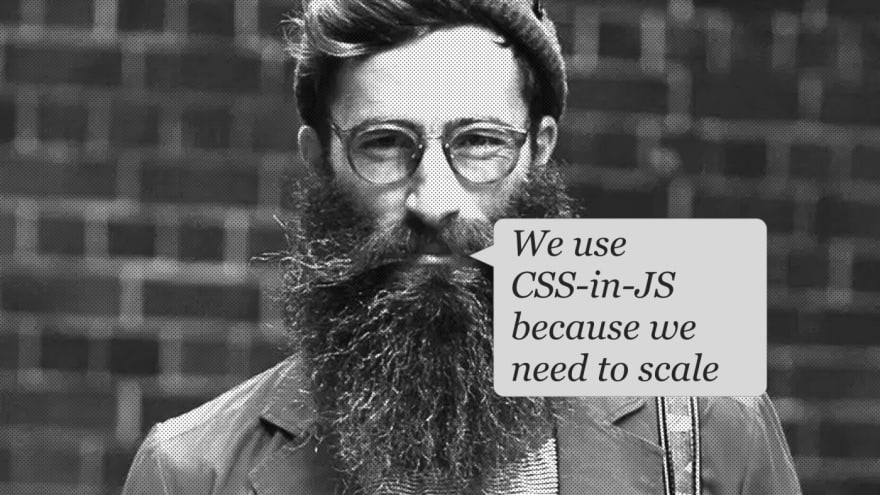 A typical bearded hipster has a speech bubble, which reads: 'We use CSS-in-JS because we need to scale'