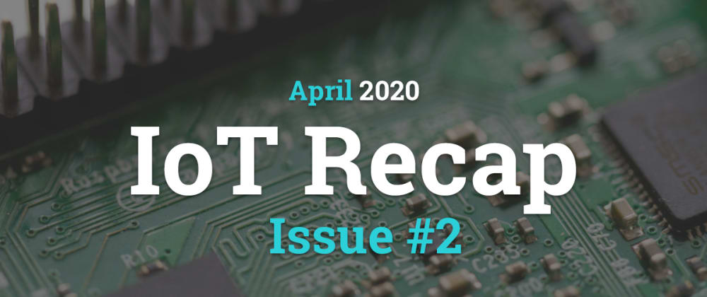 Cover image for Internet of Things - Recap (April 2020)